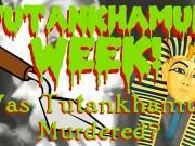 Was Tutankhamun Murdured? (Tutankhamun Week)