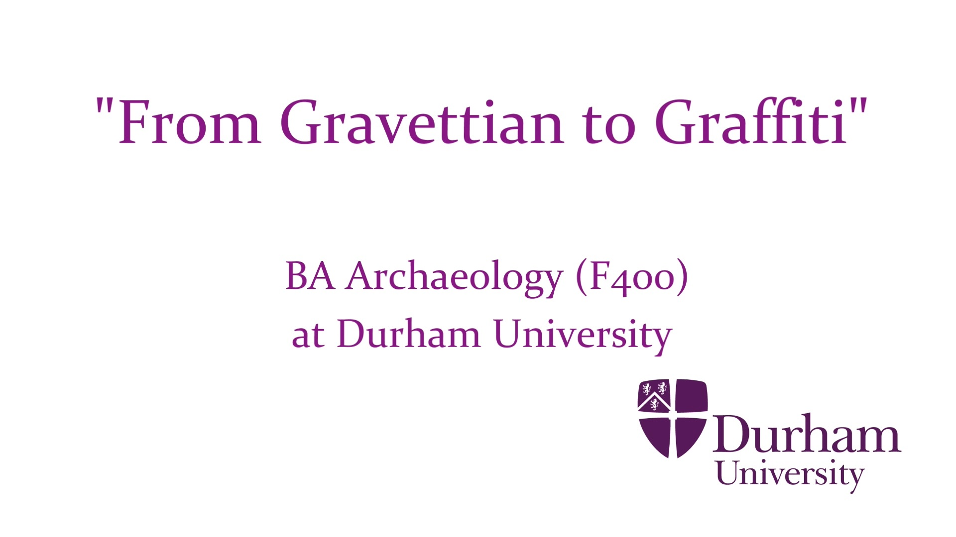 From Gravettian to Graffiti: Undergraduate Archaeology at Durham University