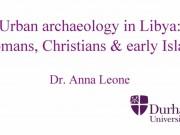 Urban archaeology in Libya: Romans, Christians & early Islam