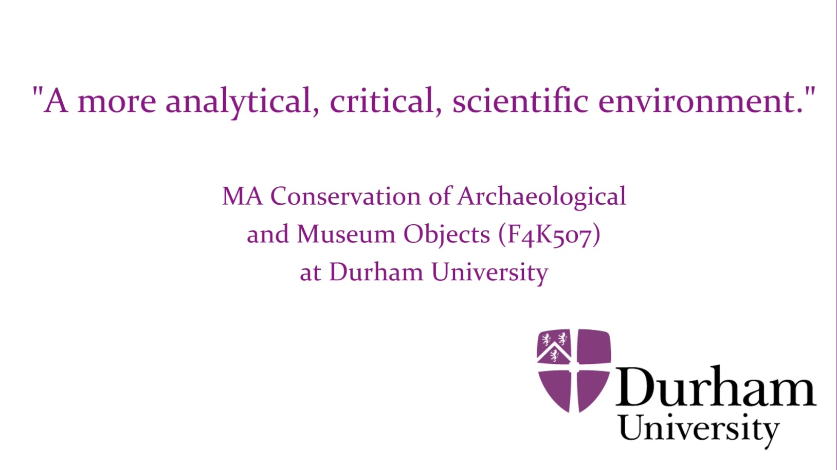 MA Conservation of Archaeological and Museums Objects at Durham University